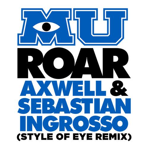 Axwell & Sebastian Ingrosso 'Roar' (Style Of Eye Remix)