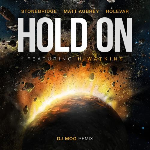 StoneBridge, Matt Aubrey & Holevar ft H Watkins - Hold On (DJ Mog Remix)