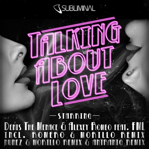 Denis The Menace & Alexey Romeo feat. FML 'Talking About Love' (Original Mix)