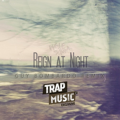 Reign At Night by Wolf Saga (Guy Bombardo Remix) - TrapMusic.NET Exclusive