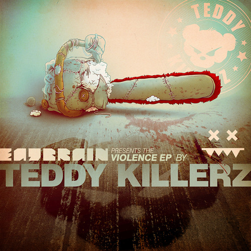 Teddy Killerz - Violence [EatBrain] - OUT NOW!