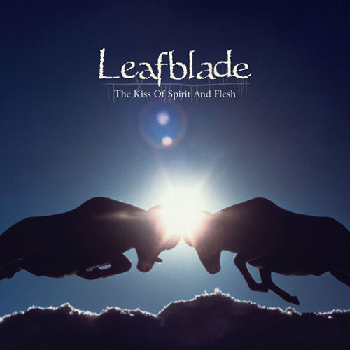 Leafblade - The Kiss of Spirit and Flesh (album montage)