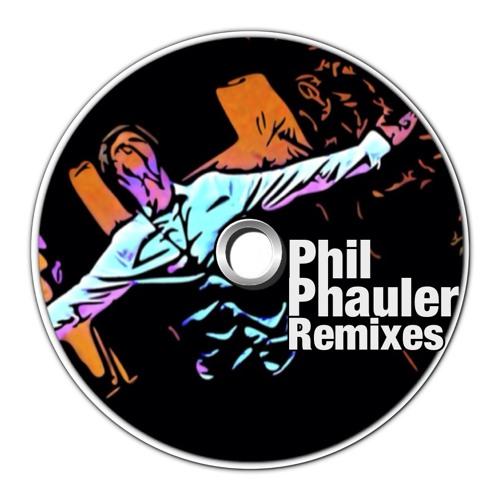 Phil Phauler REMIXES