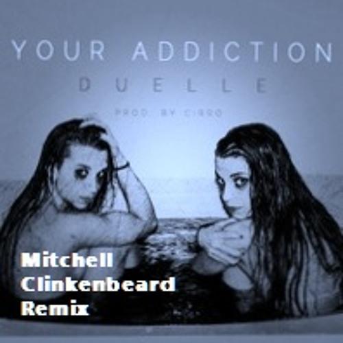 Duelle - Your Addiction (Mitchell Clinkenbeard Remix)