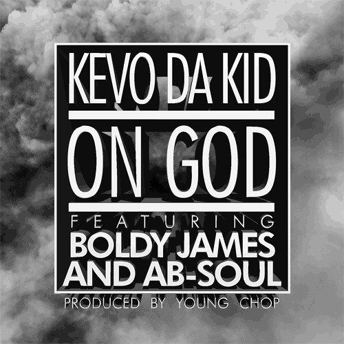 "Kevo Da Kid ""On God"" feat. Ab Soul and Boldy James (Prod. by Young Chop)"
