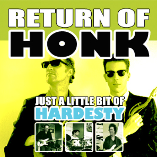 Return of Honk - Just a Little Bit of Hardesty
