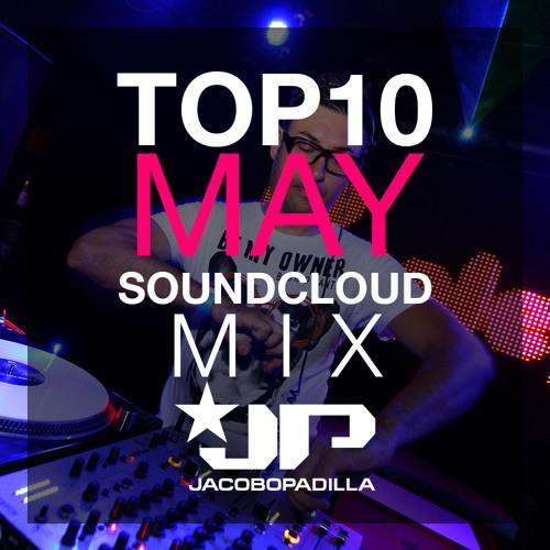 Jacobo Padilla Pres.Top 10 May Soundcloud Mix