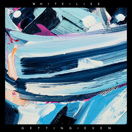 White Lies - Getting Even (Free Download)