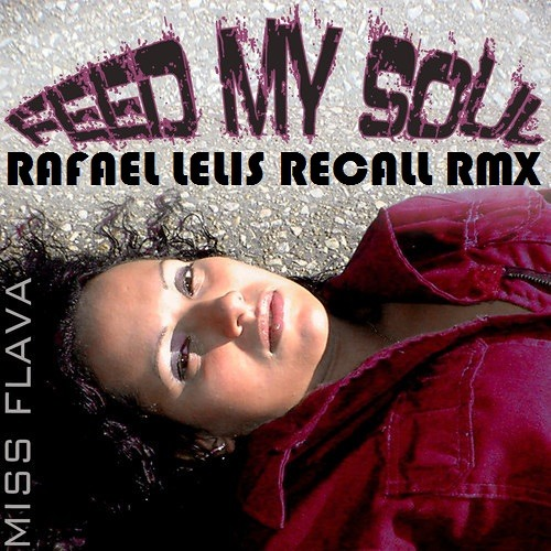 Miss Flava - Feed My Soul (Rafael Lelis Recall Remix) PREVIEW 96 kbps