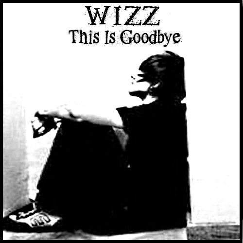 Wizz - This Is Goodbye