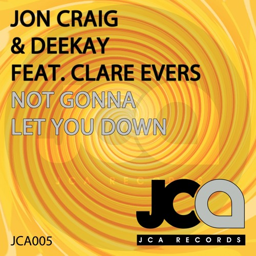 JCA005 : Jon Craig, Deekay Feat. Clare Evers - Not Gonna Let You Down (Original Mix)