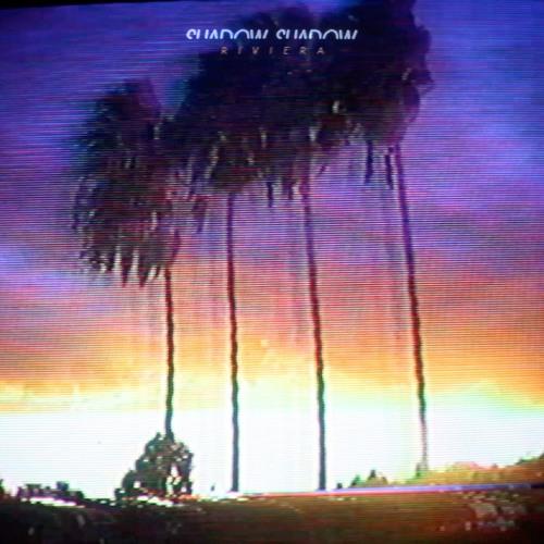 Shadow Shadow - Riviera