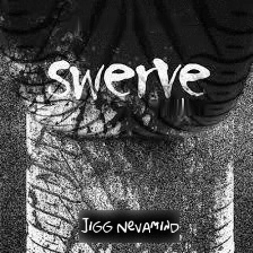 Swerve-Jigg Nevamind ft Drocc Nasty