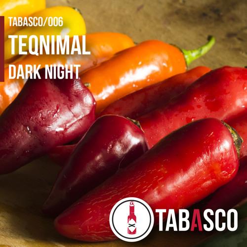 Teqnimal - Dark Night ( Original Mix ) [Tabasco Records] OUT NOW!