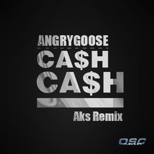 Angry Goose - Ca$h Ca$h (Aks Remix)
