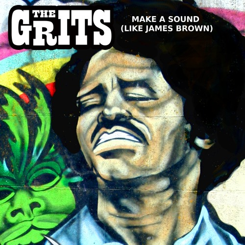 Make A Sound (Like James Brown) by THE GRITS