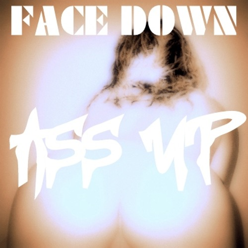 FACE DOWN ASS UP - ORIGINAL!! gRiMaCe!!!