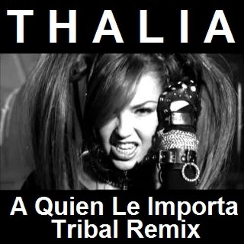 Thalia - A quien le importa (DJ Johan Tribal Remix)