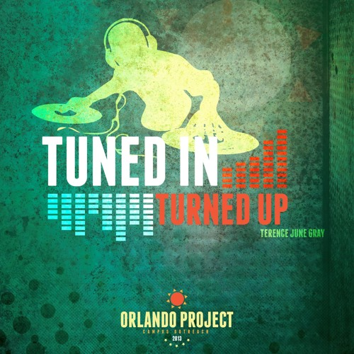 Tuned In Turned Up (Orlando Project 13' Theme song)
