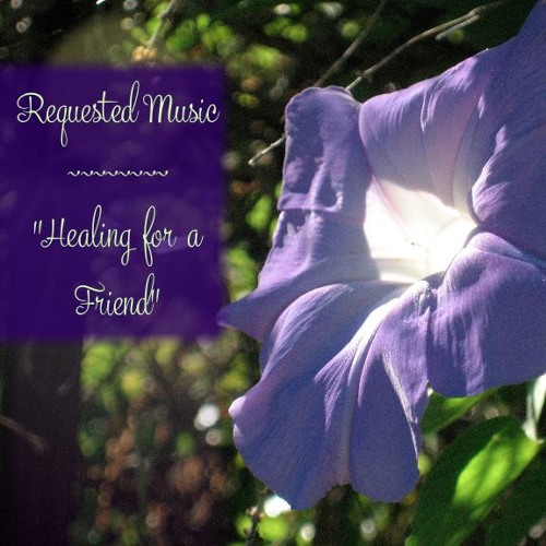 Healing for a Friend   Requested Music