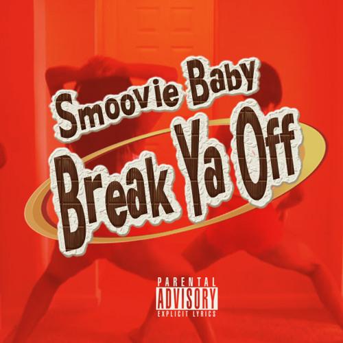 Smoovie Baby - Break Ya Off (Explicit) (prod. by Smoovie Baby)