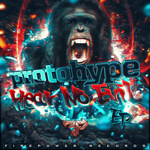 Protohype - Hear No Evil EP (Firepower Records)