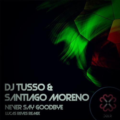Santiago Moreno & DJ Tusso - Never Say Goodbye (Lucas Reyes Remix) OUT NOW