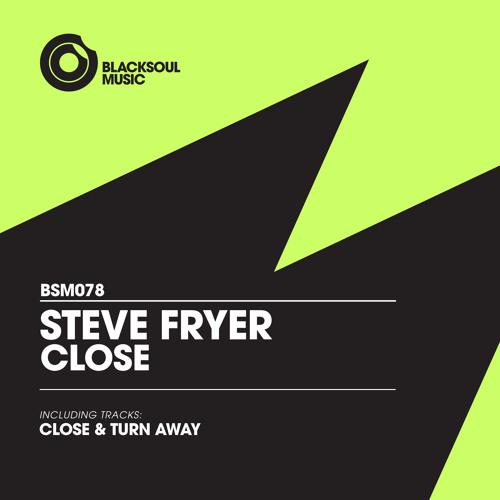 Steve Fryer - Close [Blacksoul Music 078]