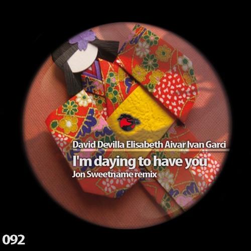 David Devilla,Elisabeth Aivar & Ivan Garci - I´m daying to have you (Jon Sweetname Remix)
