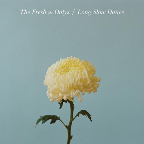 The Fresh & Onlys - Long Slow Dance