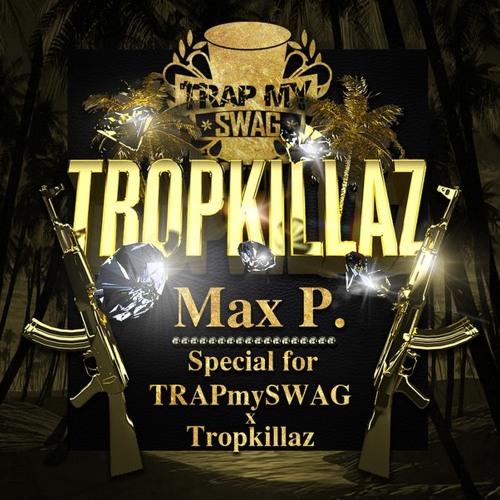 Max P. - Special 4 TRAPmySWAG x Tropkillaz [2013]