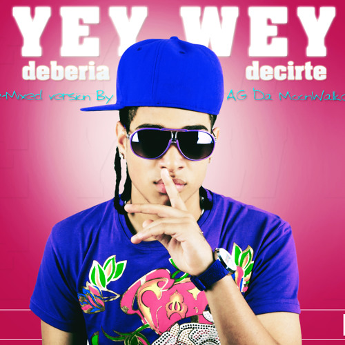Yey Wey - Debería Decirte Remix With AG 'Da MoonWalker