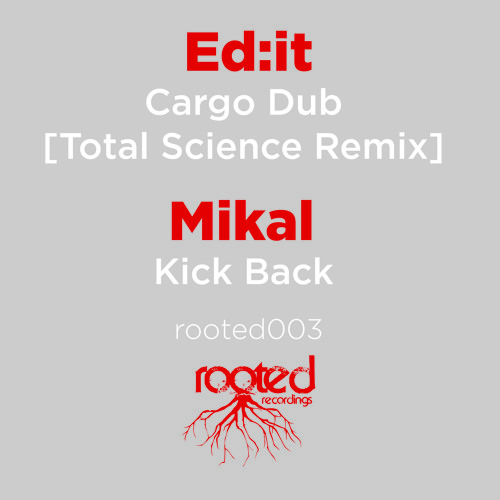 Ed:it 'Cargo Dub' [Total Science Remix] Rooted003a Out Now Digital & Vinyl