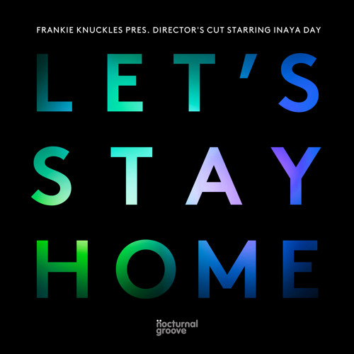 Frankie Knuckles pres. Director's Cut starring Inaya Day - Let's Stay Home (Tony Humphries Remix)