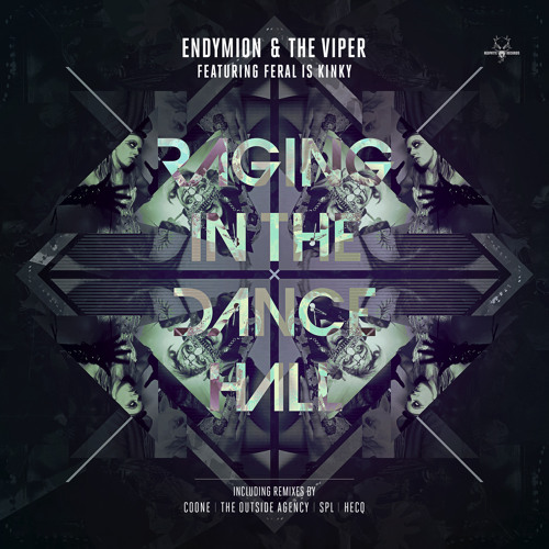 Endymion & The Viper ft. FERAL is KINKY - Raging In The Dancehall (Hecqs Radiodeath Dub)