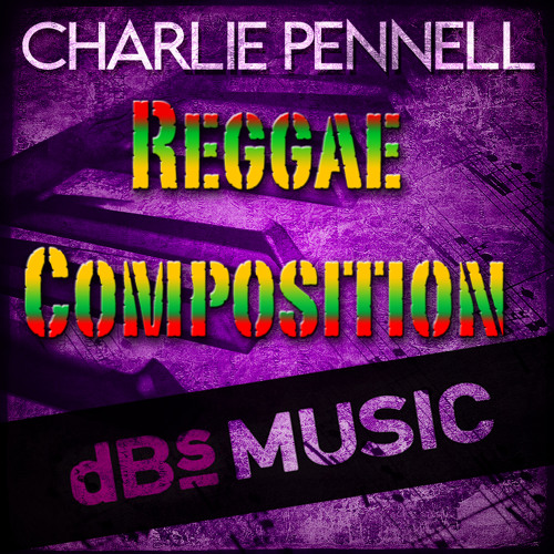 Charlie Pennell - Reggae Composition [dBs Music Composition Project]