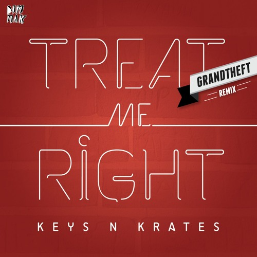 Keys N Krates - Treat Me Right (Grandtheft Remix) [Dim Mak]