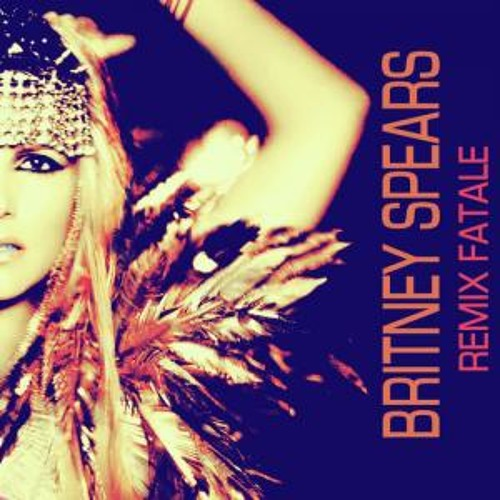 Britney Spears - Remix Fatale