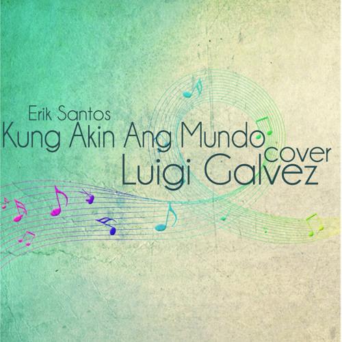 Kung Akin Ang Mundo (Erik Santos) Cover - Luigi Galvez