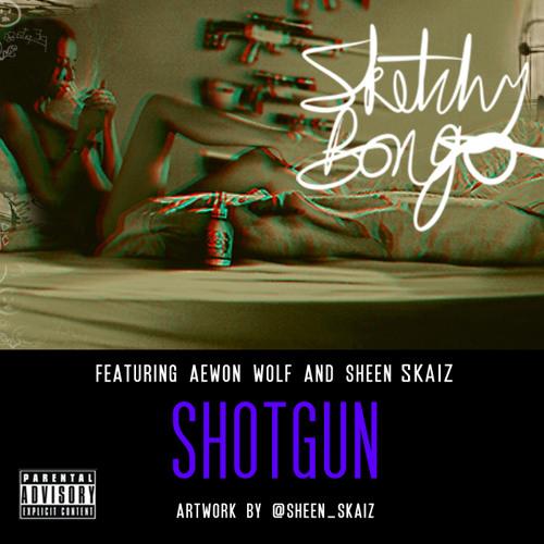 Shotgun ft. Aewon Wolf and Sheen Skaiz
