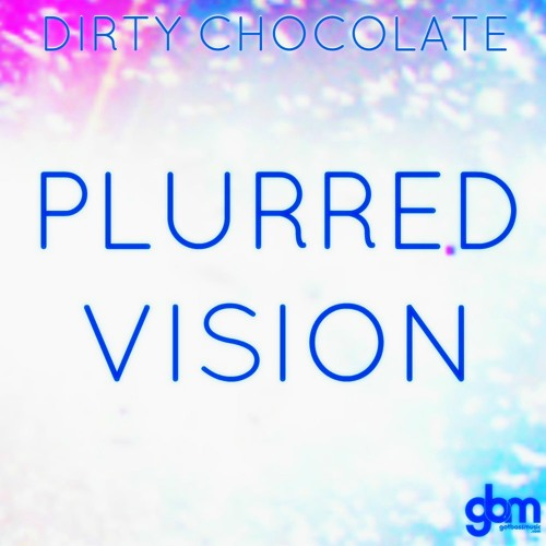 Dirty Chocolate - Plurred Vision (Original Mix)