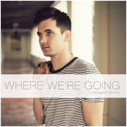 Corey Gray - Where We're Going (Unplugged Version)