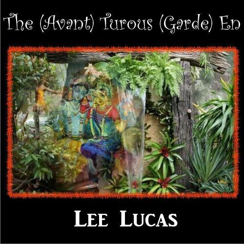 Lee Lucas - The (Avant) Turous (Garde) En