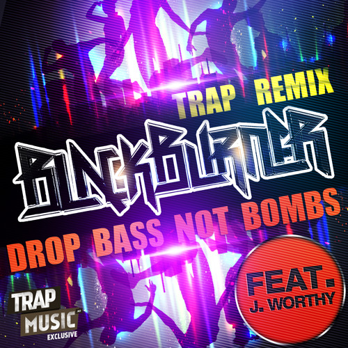 Drop Bass (Not Bombs) by Blackburner ft. J Worthy (Trap Mix) - TrapMusic.NET Exclusive