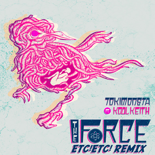 Tokimonsta - The Force Feat Kool Keith (ETC!ETC! REMIX)