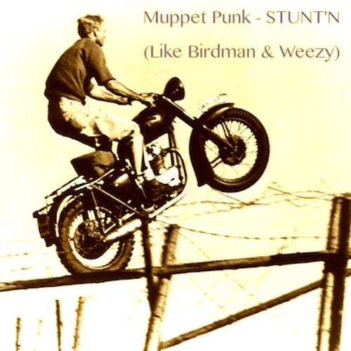 Muppet Punk - STUNT'N (Like Birdman & Weezy)