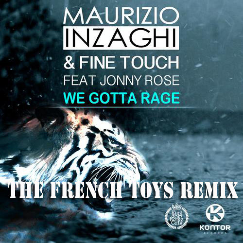 MAURIZIO INZAGHI & FINE TOUCH FEAT. JONNY ROSE - WE GOTTA RAGE (THE FRENCH TOYS REMIX)