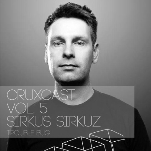 "Cruxcast Vol. 5 - Sirkus Sirkuz ""Trouble Bug"" mixtape - FREE DOWNLOAD!"