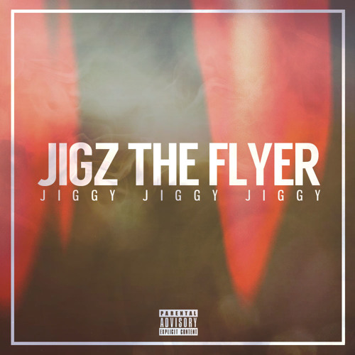 @JIGZTHEFLYER-JIGGY JIGGY JIGGY [FREEDOWNLOAD]