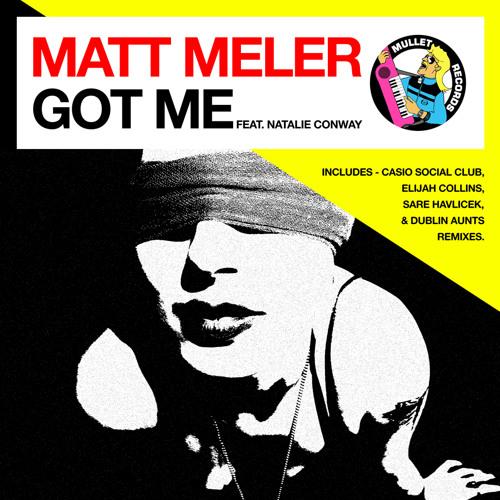 Matt Meler feat. Natalie Conway - Got Me (Dublin Aunts Remix) OUT NOW!